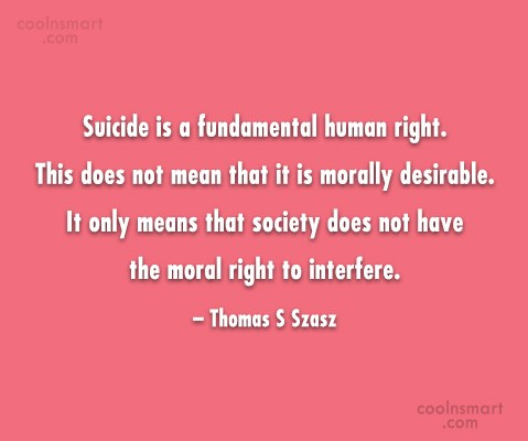 Suicide Quote: Suicide is a fundamental human right. This...