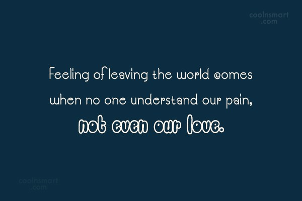Pain Quote: Feeling of leaving the world comes when...