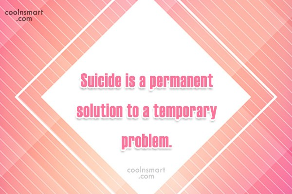 Suicide Quote: Suicide is a permanent solution to a...