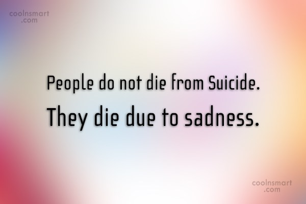 Suicide Quote: People do not die from Suicide. They...