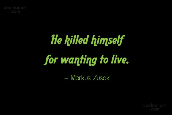 Suicide Quote: He killed himself for wanting to live....