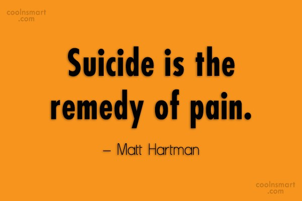 Suicide Quote: Suicide is the remedy of pain. –...