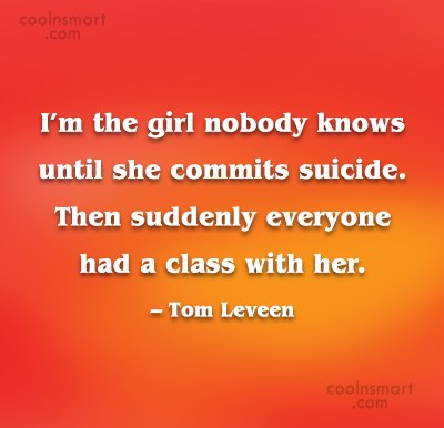 Suicide Quote: I'm the girl nobody knows until she...