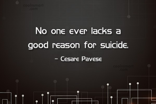 Suicide Quote: No one ever lacks a good reason...