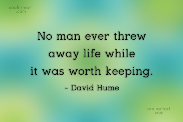 Suicide Quote: No man ever threw away life while...