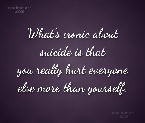Suicide Quote: What's ironic about suicide is that you...