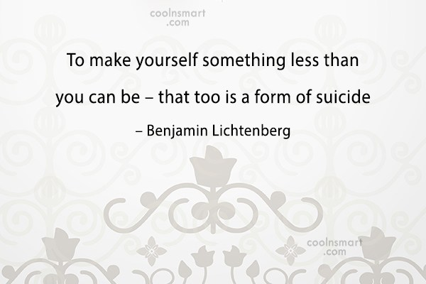 Suicide Quote: To make yourself something less than you...