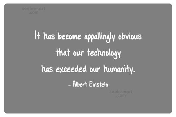 Technology Quote: It has become appallingly obvious that our...