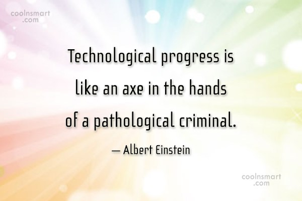 Quote: Technological progress is like an axe in...