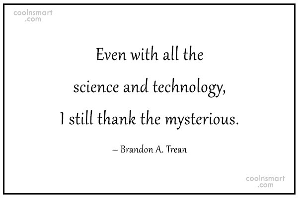 Science Quote: Even with all the science and technology,...
