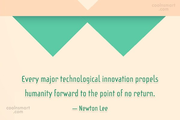 Technology Quote: Every major technological innovation propels humanity forward...