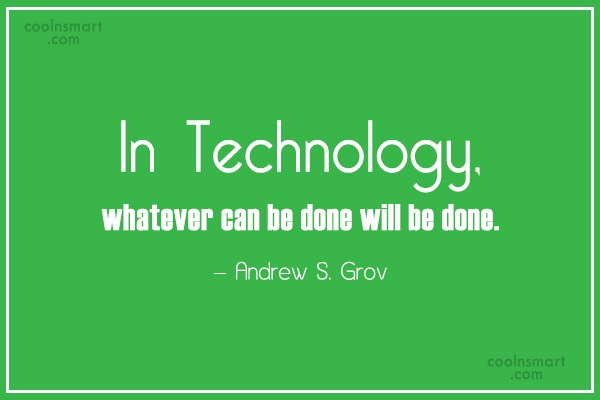 Technology Quote: In Technology, whatever can be done will...