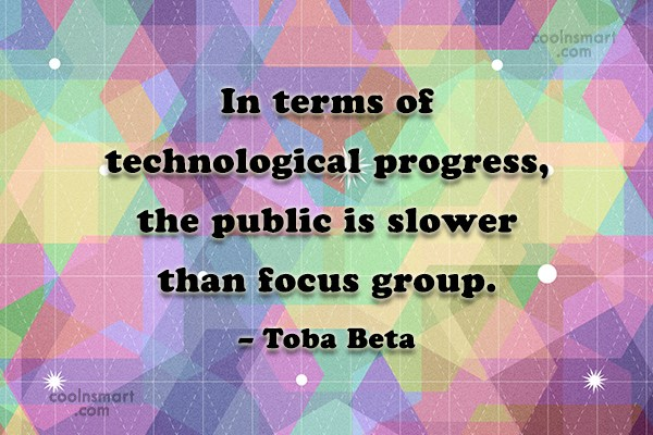 Quote: In terms of technological progress,the public is...
