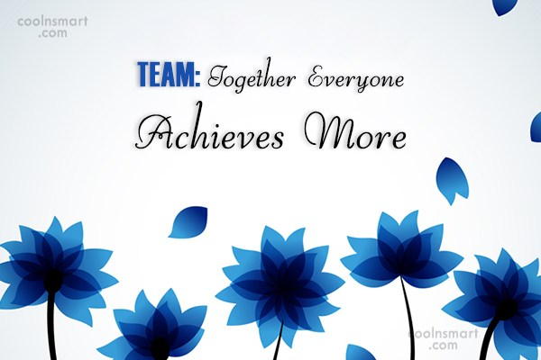 Teamwork Quote: TEAM: Together Everyone Achieves More