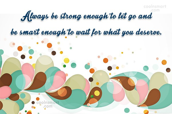 Waiting Quote: Always be strong enough to let go...