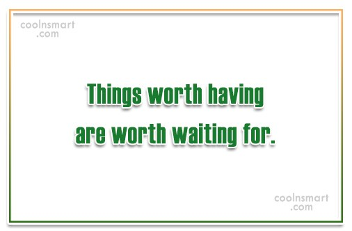 Waiting Quote: Things worth having are worth waiting for.