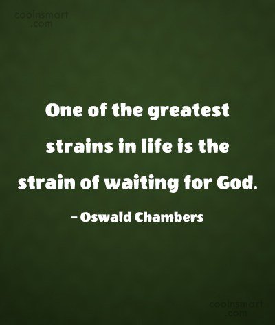 Waiting Quote: One of the greatest strains in life...