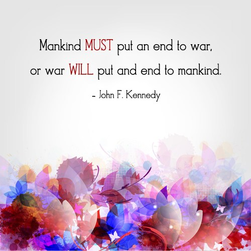 War Quote: Mankind MUST put an end to war,...