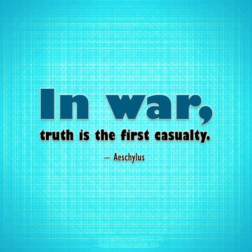 Quote: In war, truth is the first casualty....