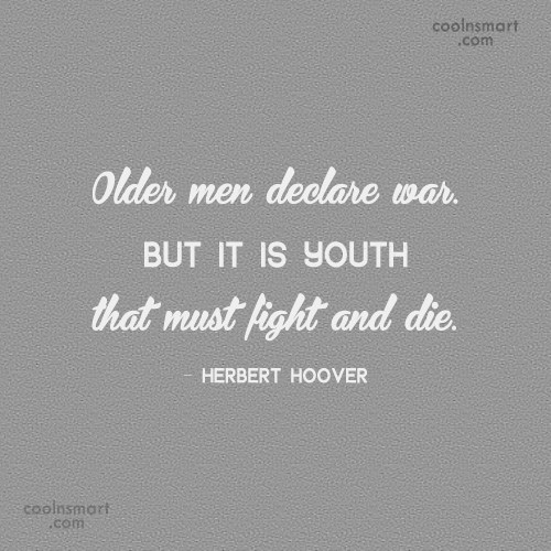 War Quote: Older men declare war. But it is...