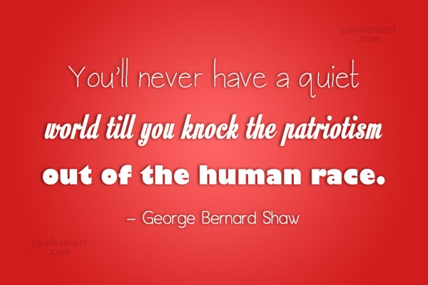 Patriotism Quote: You'll never have a quiet world till...