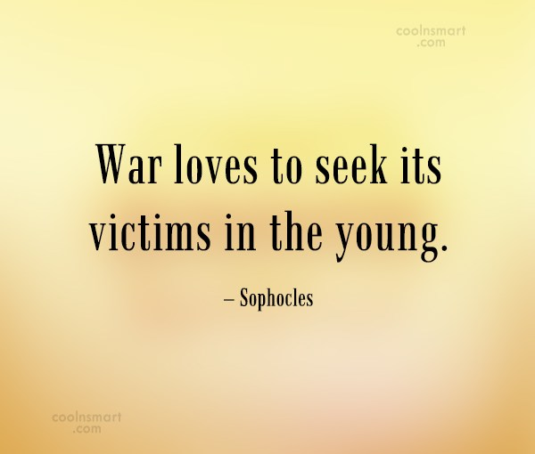 Quote: War loves to seek its victims in...