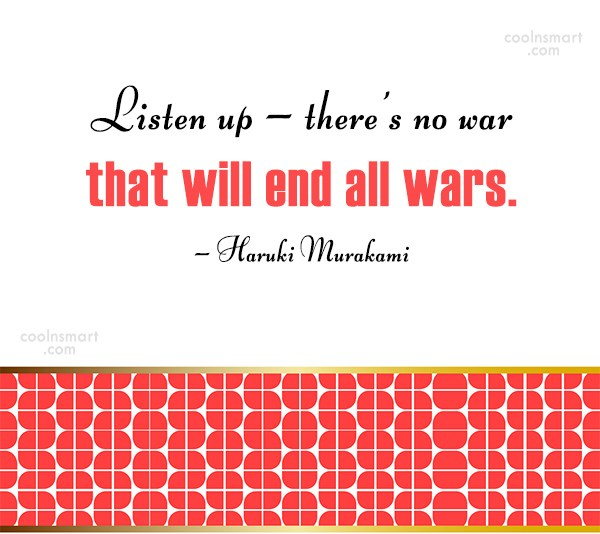 War Quote: Listen up – there's no war that...