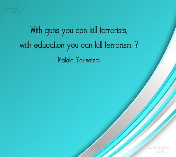 Education Quote: With guns you can kill terrorists, with...