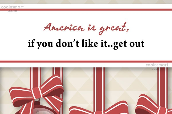 America Quote: America is great, if you don't like...