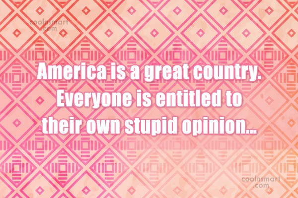 America Quote: America is a great country. Everyone is...