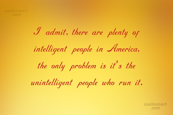 America Quote: I admit, there are plenty of intelligent...