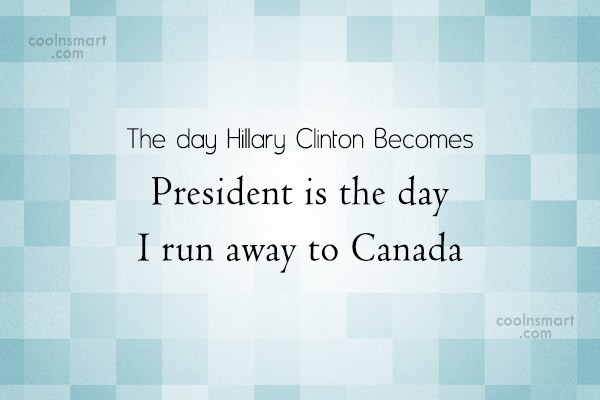 America Quote: The day Hillary Clinton Becomes President is...
