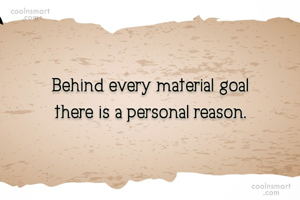 America Quote: Behind every material goal there is a...