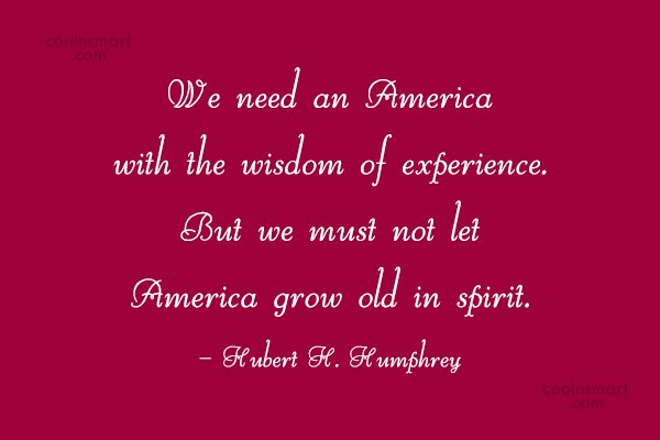 America Quote: We need an America with the wisdom...