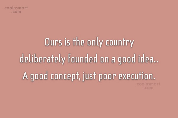 America Quote: Ours is the only country deliberately founded...