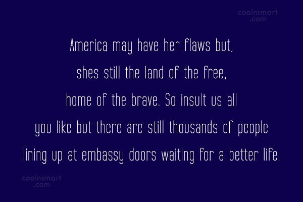 America Quote: America may have her flaws but, shes...