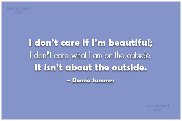 Care Quote: I don't care if I'm beautiful; I...