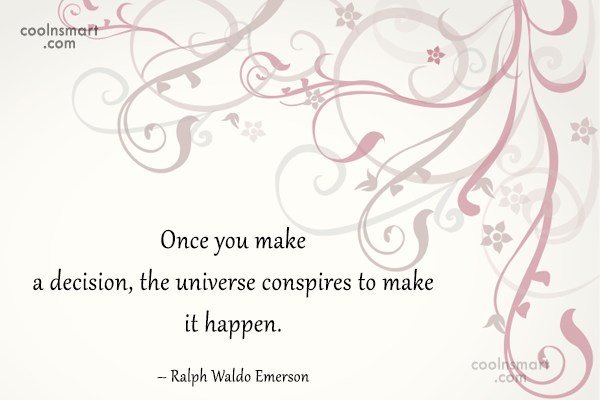 Quote: Once you make a decision, the universe...