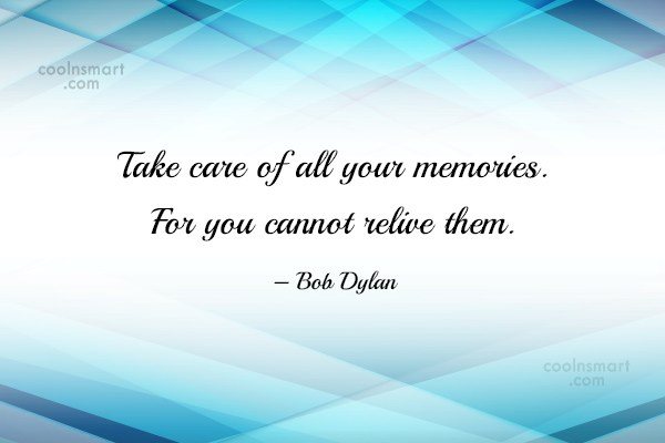 Care Quote: Take care of all your memories. For...