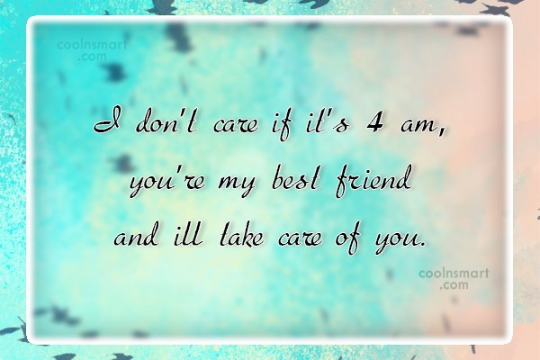 Care Quote: I don't care if it's 4 am,...