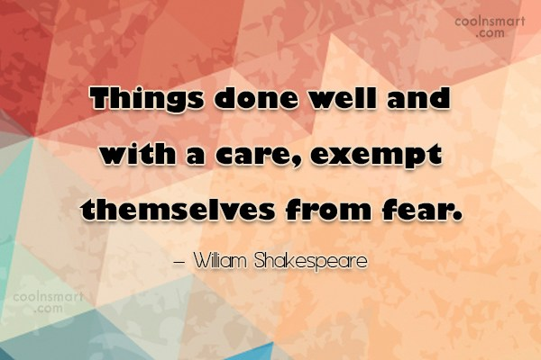 Quote: Things done well and with a care,...