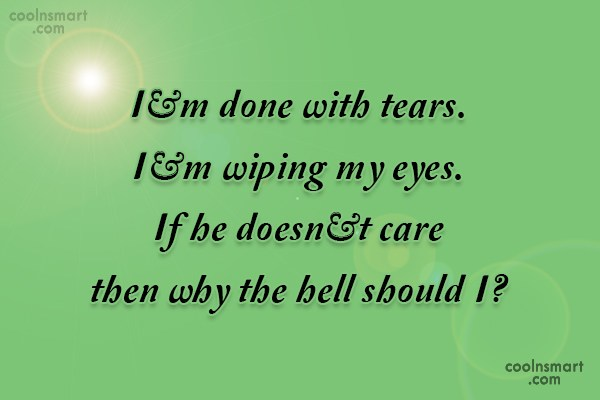 Care Quote: I'm done with tears. I'm wiping my...