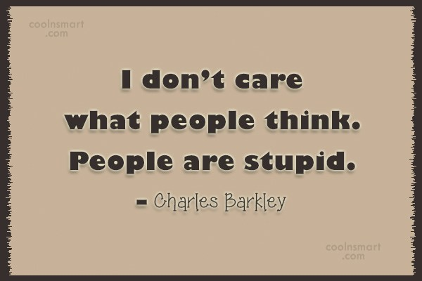 Care Quote: I don't care what people think. People...