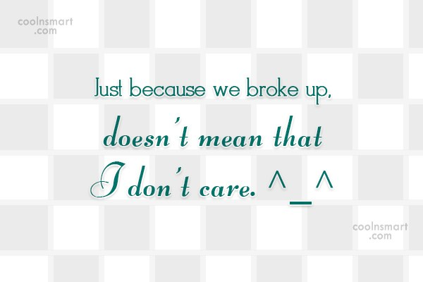Care Quote: Just because we broke up, doesn't mean...