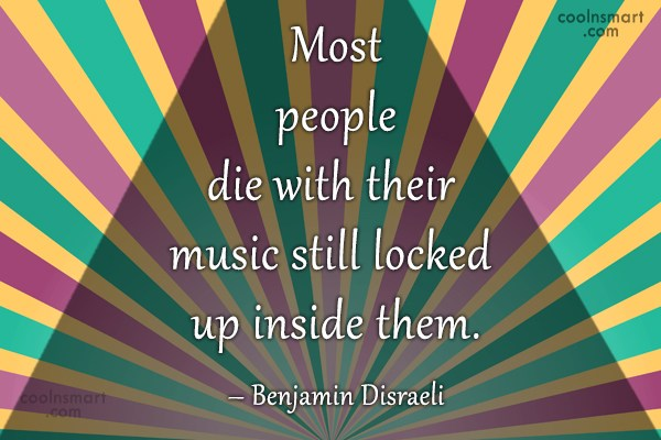 Quote: Most people die with their music still...