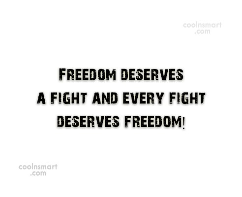 Freedom Quote: Freedom deserves a fight and every fight...