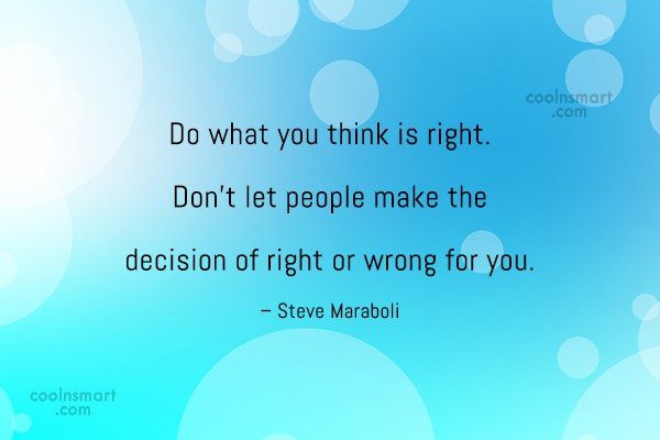 Quote: Do what you think is right. Don't... - CoolNsmart.com
