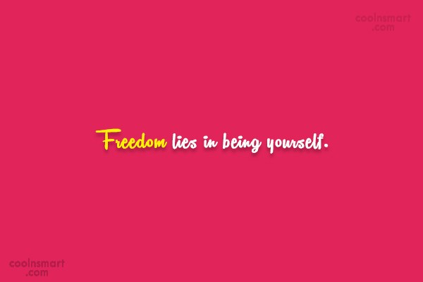 Freedom Quote: Freedom lies in being yourself.