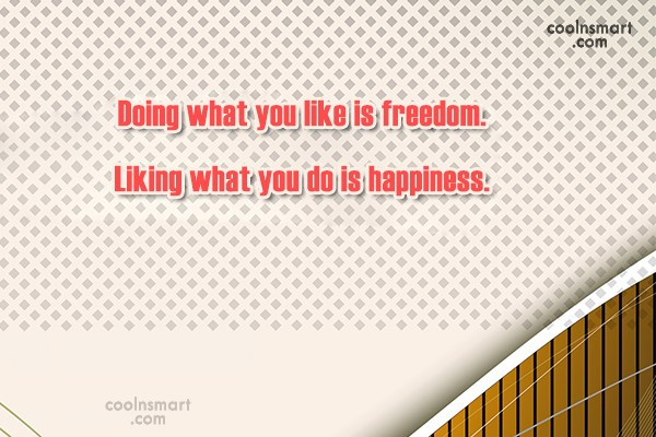 Freedom Quote: Doing what you like is freedom. Liking...