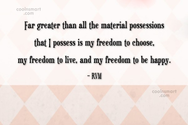 Freedom Quote: Far greater than all the material possessions...
